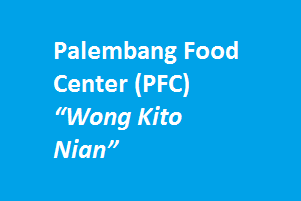 "Palembang Food Center (PFC) ""Wong Kito Nian"""