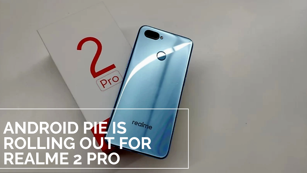 Realme 2 Pro Android version 9 0 Pie update now rolling out