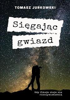 """TOMASZ JURKOWSKI """"SIĘGAJĄC GWIAZD"""""""
