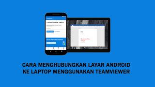 Cara Menghubungkan Layar Android ke Laptop Menggunakan TeamViewer
