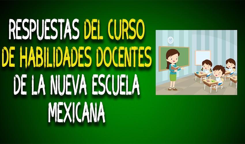 Respuestas del curso de habilidades docentes de la nueva escuela mexicana