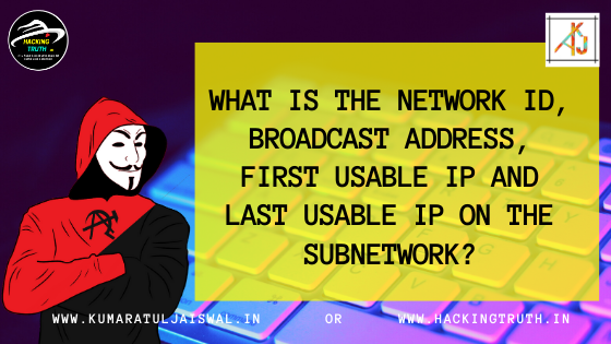 What is the network ID, broadcast address, first and last usable IP calculate on the subnetwork