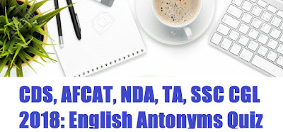 CDS, AFCAT, NDA, TA, SSC CGL 2018: English Antonyms Quiz