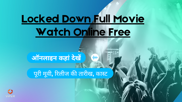 Locked Down Full Movie Watch Online Free, ऑनलाइन कहां देखें Locked Down पूरी मूवी, रिलीज की तारीख, कास्ट