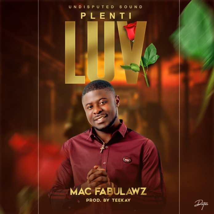 Download Music: Mac Fabulawz — Plenti Luv #Arewapublisize