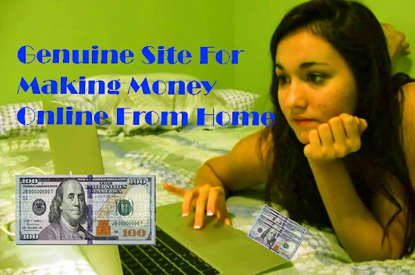 Genuine Site For Making Money Online From Home