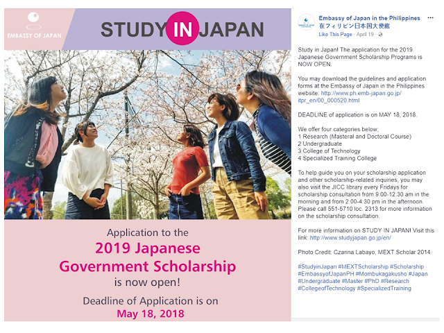 The application for the 2019 Japanese Government Scholarship Programs is NOW OPEN.  Did you know that for more than 54 years, the Japanese Government has received Filipinos, among other nationals from all over the world, to study in Japan? For the past several years, an annual average of 100 scholars from the Philippines has been sent to study in Japan.   DEADLINE for application is on MAY 18, 2018.  Course categories offered are  Research (Masteral and Doctoral Course)  Undergraduate  College of Technology Specialized Training College Advertisement       Sponsored Links   Japan is now opening their doorways to foreigners who want to study in Japan for free through Japanese Government Scholarship Program.    They are now starting to accept applications through the Embassy of Japan in the Philippines. The deadline for submission of applications will be on May 18, 2018.     They are offering the following courses:  1 Research (Masteral and Doctoral Course) 2 Undergraduate 3 College of Technology 4 Specialized Training College   For the requirements, please refer to the chart below.      For interested applicants, to guide you on your scholarship application and other scholarship-related inquiries, you may also visit the JICC library every Fridays for scholarship consultation from 9:00-12:30 am in the morning and from 2:00-4:30 pm in the afternoon. Please call 551-5710 loc. 2313 for more information on the scholarship consultation.    Japanese Government Application Schedule and Process         READ MORE: Recruiters With Delisted, Banned, Suspended, Revoked And Cancelled POEA Licenses 2018    List of Philippine Embassies And Consulates Around The World     Classic Room Mates You Probably Living With   Do Not Be Fooled By Your Recruitment Agencies, Know Your  Correct Fees    Remittance Fees To Be Imposed On Kuwait Expats Expected To Bring $230 Million Income    TESDA Provides Training For Returning OFWs   Cash Aid To Be Given To Displaced OFWs From Kuwait—OWWA    Former OFW In Dubai Now Earning P25K A Week From Her Business    Top Search Engines In The Philippines For Finding Jobs Abroad    5 Signs A Person Is Going To Be Poor And 5 Signs You Are Going To Be Rich