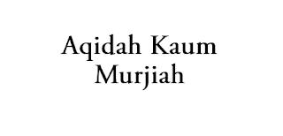 Aqidah Kaum Murjiah