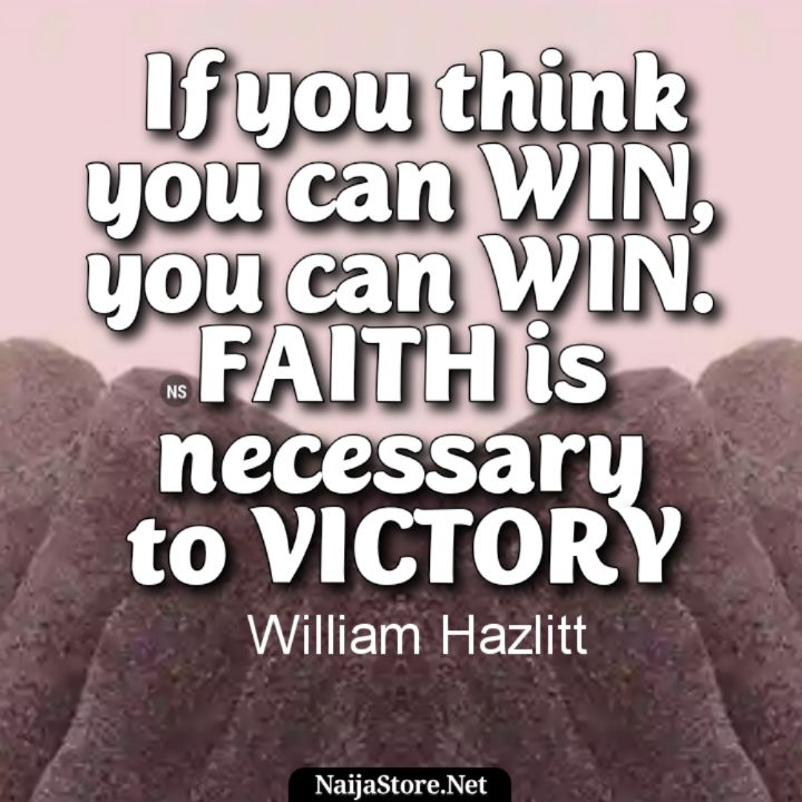 William Hazlitt's Quote: If you think you can WIN, you can WIN. FAITH is necessary to VICTORY - Motivational Quotes