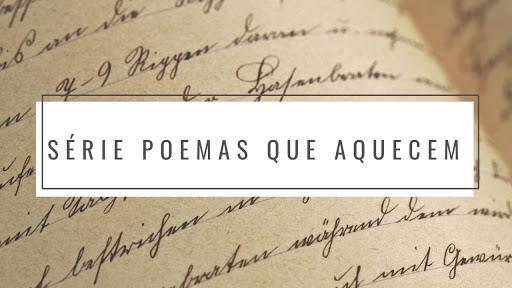 Série poemas que aquecem, poemas falados, blog, literatura nacional, vanessa vieira, poeisas, versos, poemas, Poesia falada, Pensamentos Valem Ouro,