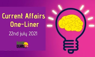 Current Affairs One- Liner: 22nd July 2021