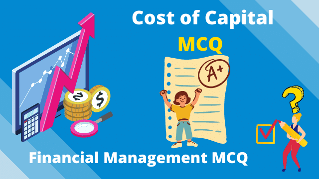 Cost of Capital MCQ : Financial Management MCQ | Multiple Choice Questions and Answers