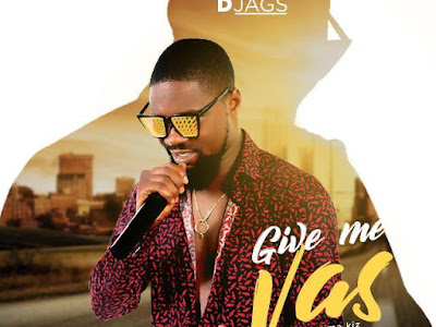 DOWNLOAD MP3: Djags – Give Me Vas