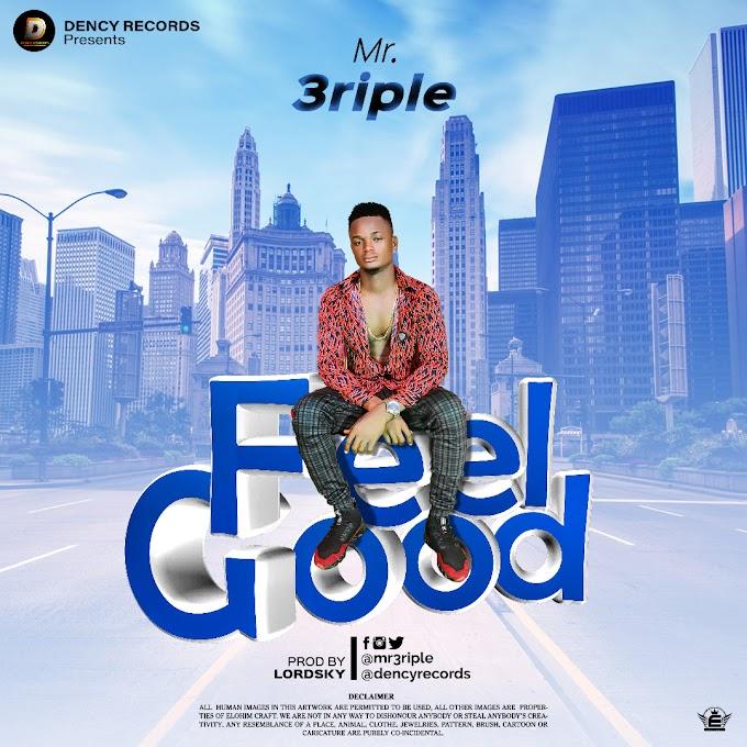 MUSIC: Mr 3riple - Feel Good (Prod. LordSky)
