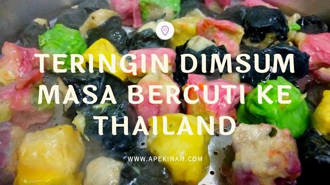 Teringin Dimsum Masa Bercuti Ke Thailand