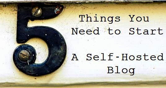 Five Things You Need to Start a Self-Hosted Blog