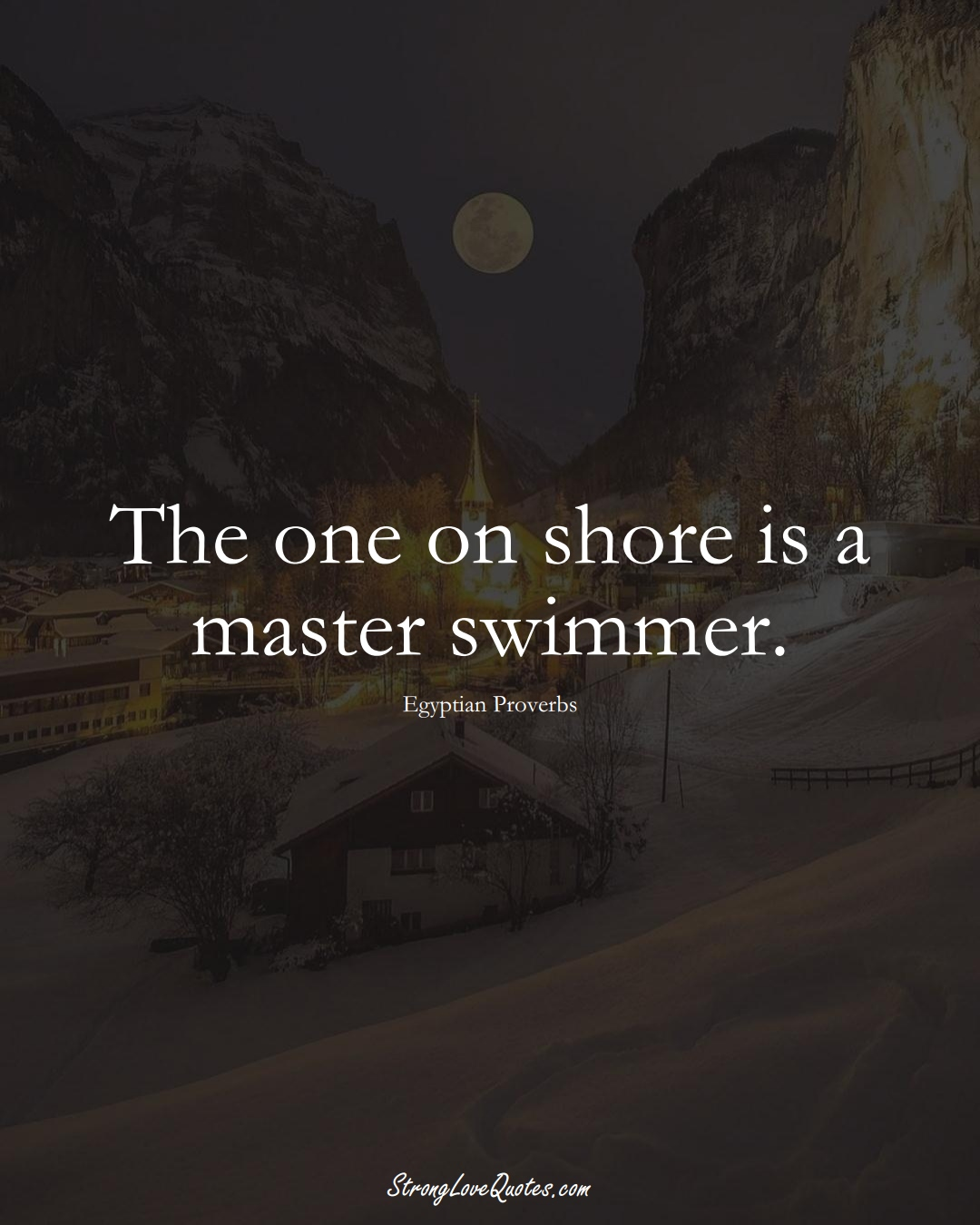 The one on shore is a master swimmer. (Egyptian Sayings);  #MiddleEasternSayings
