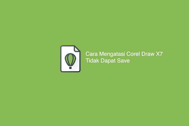 Cara Mengatasi Corel Draw X7 Tidak Dapat Save