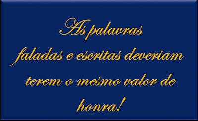 A imagem de fundo azul e caracteres em amarelo dourado diz:as palavras faladas e escritas deveriam terem o mesmo valor de honra!