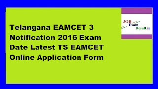 Telangana EAMCET 3 Notification 2016 Exam Date Latest TS EAMCET Online Application Form