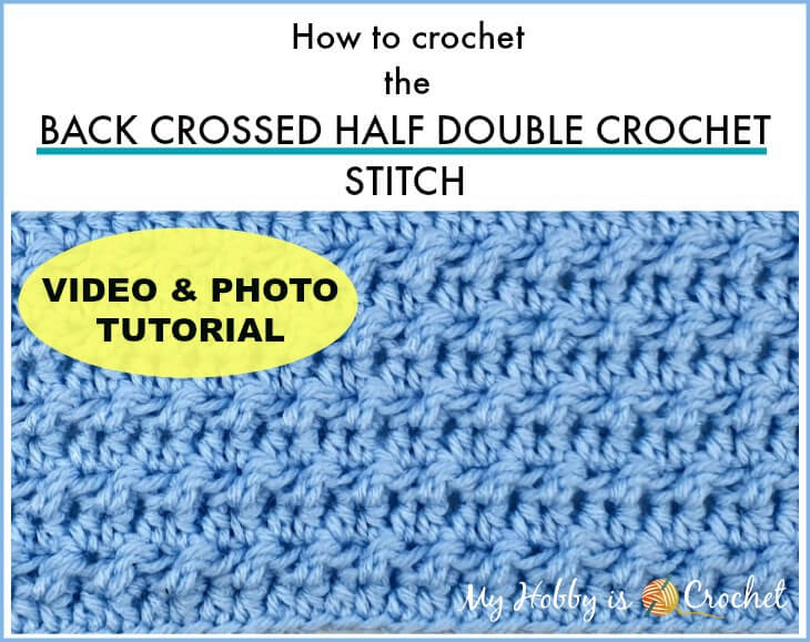 Video &Photo Tutorial: How to crochet the Back Crossed Half Double Crochet