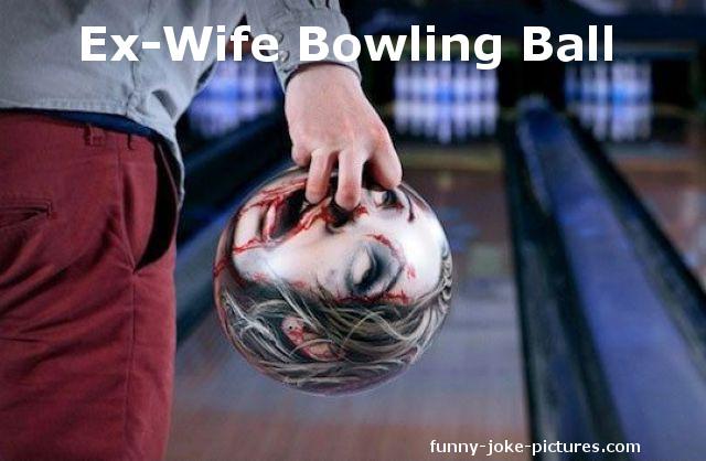 Funny Sick Divorce Bowling Ball Photo