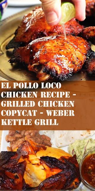 THE BEST EL POLLO LOCO CHICKEN RECIPE - GRILLED CHICKEN COPYCAT - WEBER KETTLE GRILL