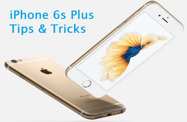 iPhone 6S Plus Tips And Tricks