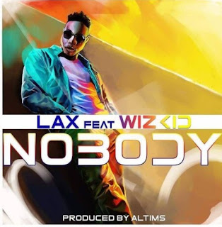 Download Nobody by L.A.X and Wizkid