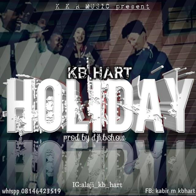 Sabuwar Wakar KB Hart || Holiday (New Hausa Hip hop).