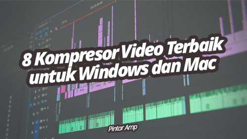 8 Kompresor Video Terbaik untuk Windows dan Mac