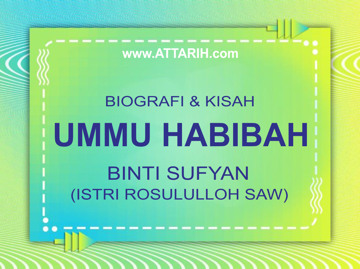 Biografi dan Kisah Hidup Ummu Habibah binti Sufyan Romlah binti Shakhor Istri Rosululloh SAW (wafat 44 th / 664 M)