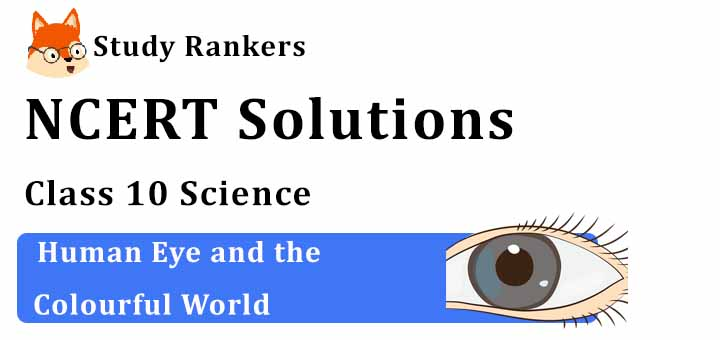 NCERT Solutions for Class 10 Science Chapter 11 Human Eye and the Colourful World