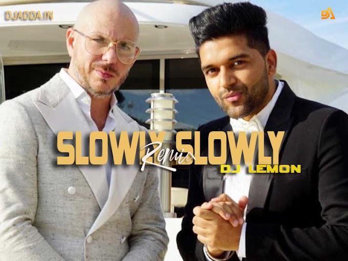 Slowly-Slowly (Remix) DJ Lemon