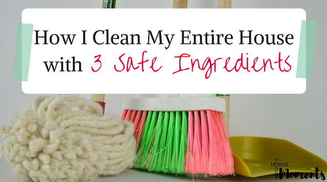How I Clean My Entire House with Three Safe Ingredients