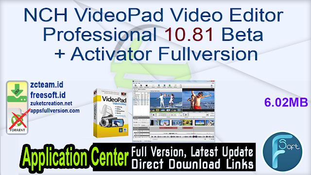 NCH VideoPad Video Editor Professional 10.81 Beta + Activator Fullversion
