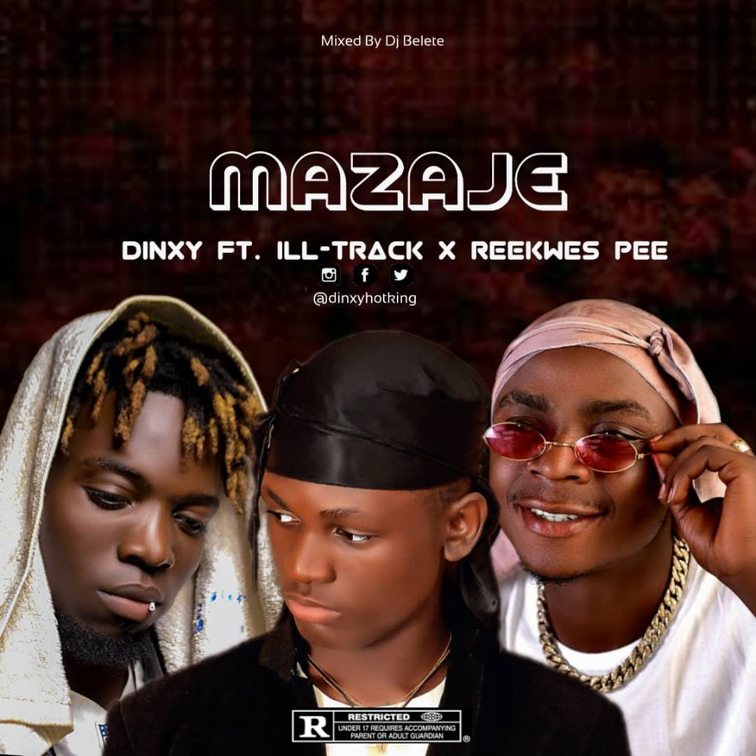 [Music] Dinxy ft Ill-track & Reekwes Pee - Mazaje (mixed: DJ Belete) #Arewapublisize