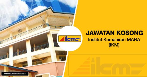 jawatan kosong di Institut Kemahiran MARA (IKM) 2020
