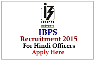 IBPS Recruitment 2015 for the post of Hindi Officer