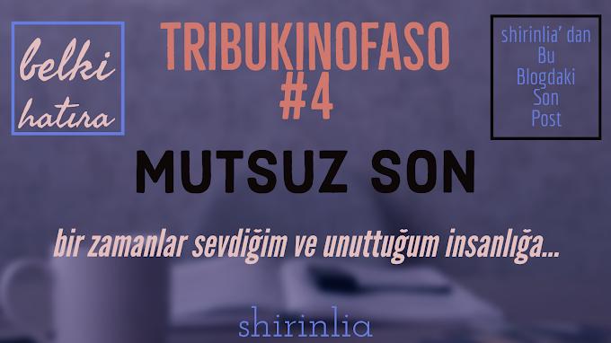Mutsuz Son | TriBukiNoFaSo #4
