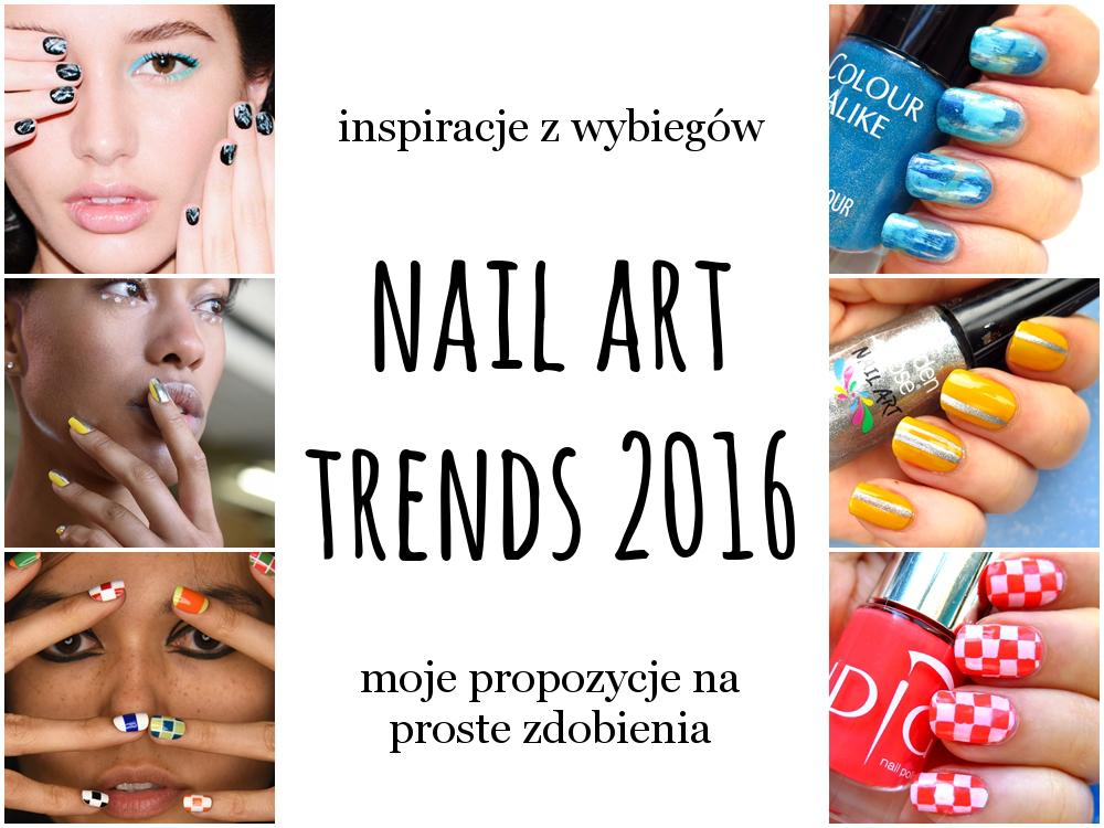 Najmodniejsze zdobienia paznokci w 2016 – trendy z wybiegów i moje propozycje