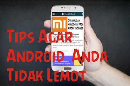 Tips Agar Android  Anda Tidak Lemot