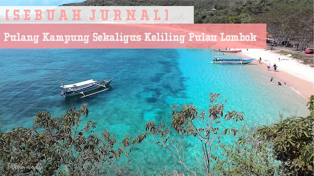 [Sebuah Jurnal] Pulang Kampung Sekaligus Keliling Pulau Lombok