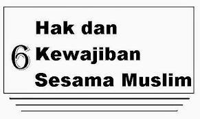 6 Hak Muslim kepada Muslim