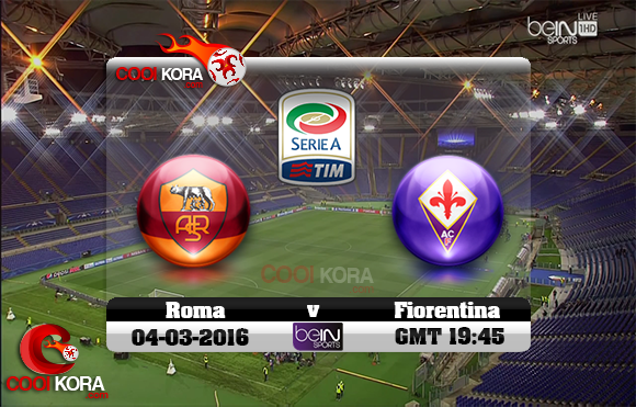 مشاهدة مباراة روما وفيورنتينا اليوم 4-3-2016 في الدوري الإيطالي