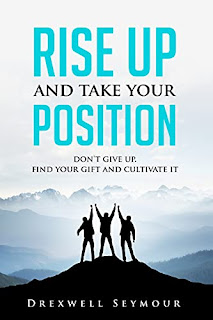 Rise Up and Take Your Position: Don't give up. Find your Gift and Cultivate it by Drexwell Seymour - book promotion sites