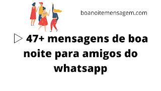 mensagens de boa noite para amigos do whatsapp