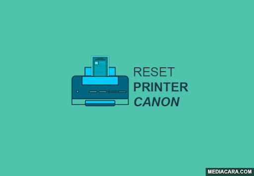 Cara reset printer Canon