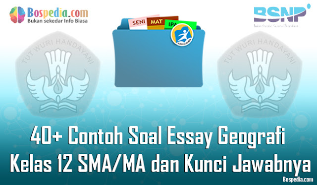 40+ Contoh Soal Essay Geografi Kelas 12 SMA/MA dan Kunci Jawabnya Terbaru