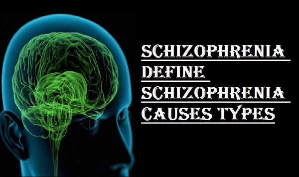Schizophrenia define schizophrenia causes types